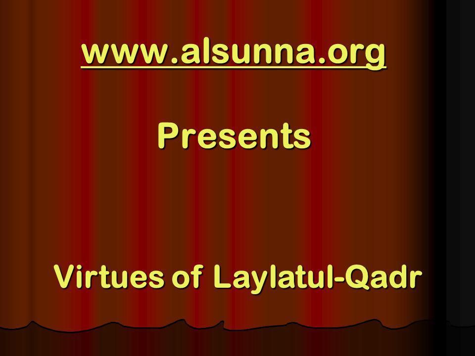 www.alsunna.org www.alsunna.org Presents www.alsunna.org Virtues of Laylatul-Qadr