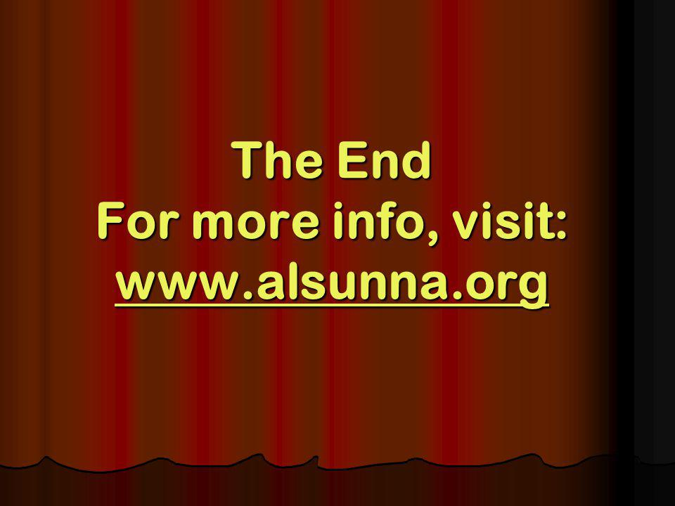 The End For more info, visit: www.alsunna.org www.alsunna.org