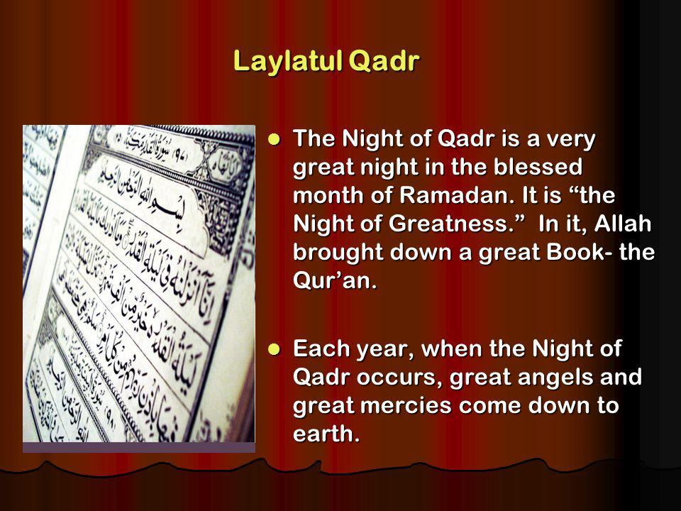 Laylatul Qadr The Night of Qadr is a very great night in the blessed month of Ramadan.