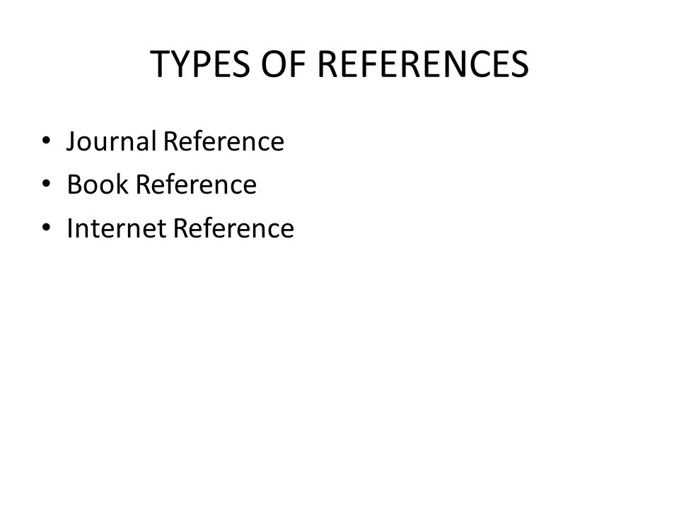 TYPES OF REFERENCES Journal Reference Book Reference Internet Reference