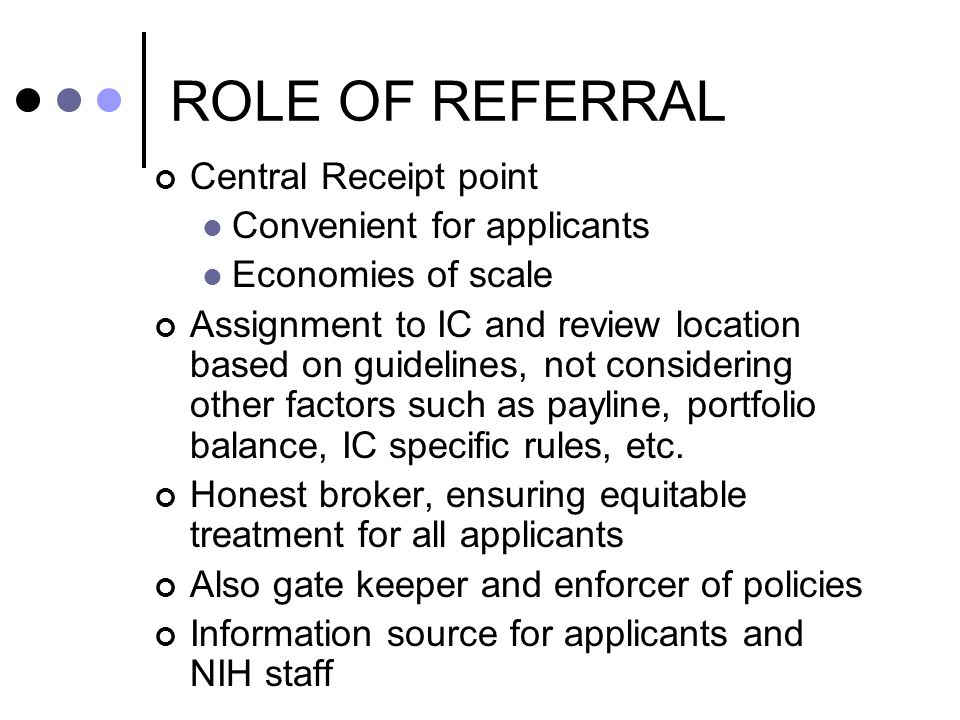 ROLE OF REFERRAL Central Receipt point Convenient for applicants Economies of scale Assignment to IC and review location based on guidelines, not considering other factors such as payline, portfolio balance, IC specific rules, etc.
