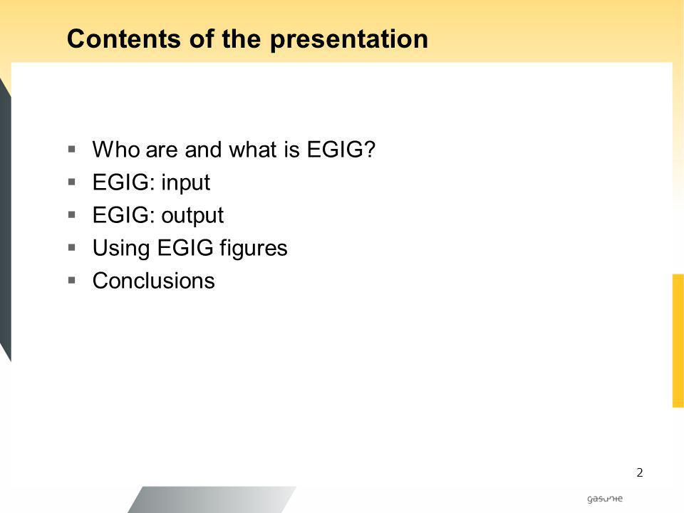 2 Contents of the presentation Who are and what is EGIG? EGIG: input EGIG: output Using EGIG figures Conclusions