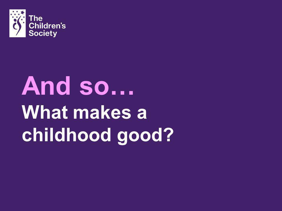 And so… What makes a childhood good