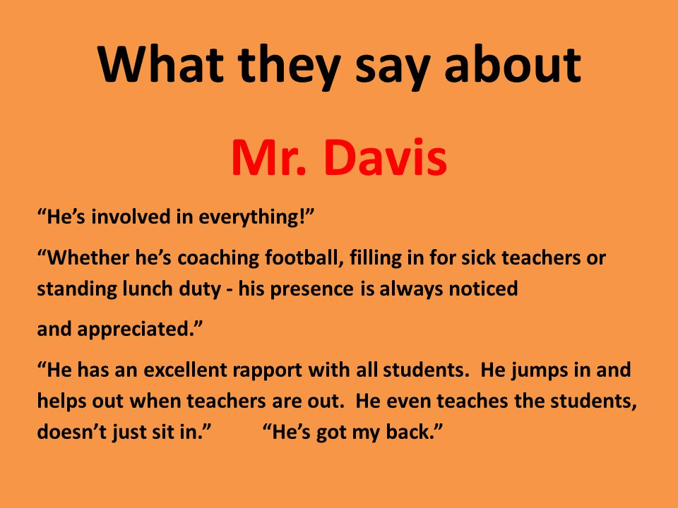 What they say about Mr. Davis Hes involved in everything.