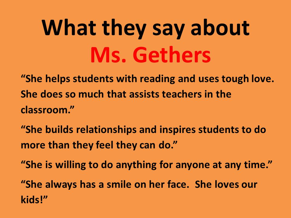 What they say about Ms. Gethers She helps students with reading and uses tough love.