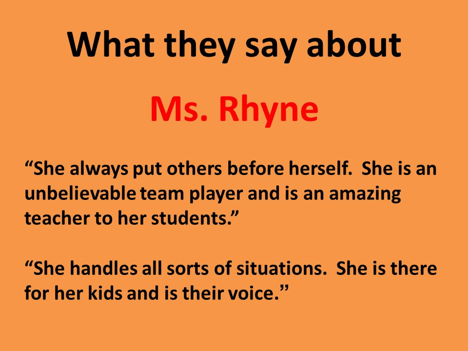 What they say about Ms. Rhyne She always put others before herself.