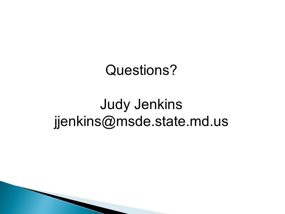 Questions Judy Jenkins jjenkins@msde.state.md.us