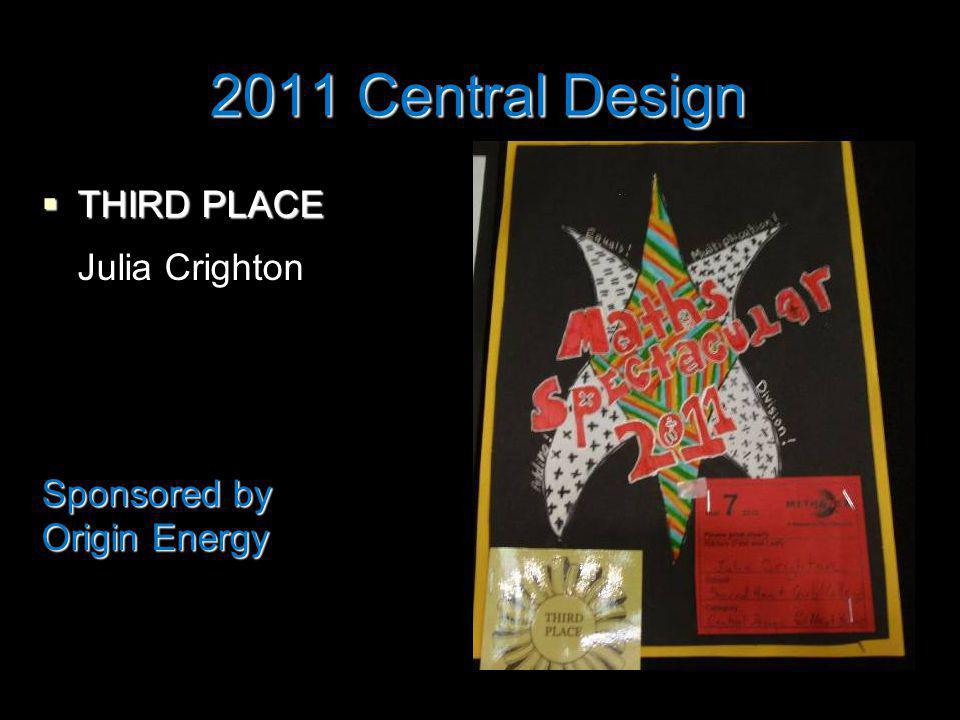 2011 Central Design THIRD PLACE THIRD PLACE Julia Crighton Sponsored by Origin Energy