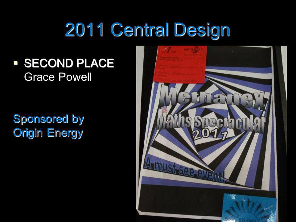 2011 Central Design SECOND PLACE SECOND PLACE Grace Powell Sponsored by Origin Energy