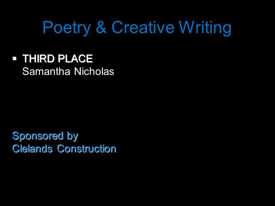 Poetry & Creative Writing THIRD PLACE THIRD PLACE Samantha Nicholas Sponsored by Clelands Construction