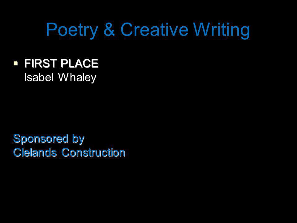 Poetry & Creative Writing FIRST PLACE FIRST PLACE Isabel Whaley Sponsored by Clelands Construction