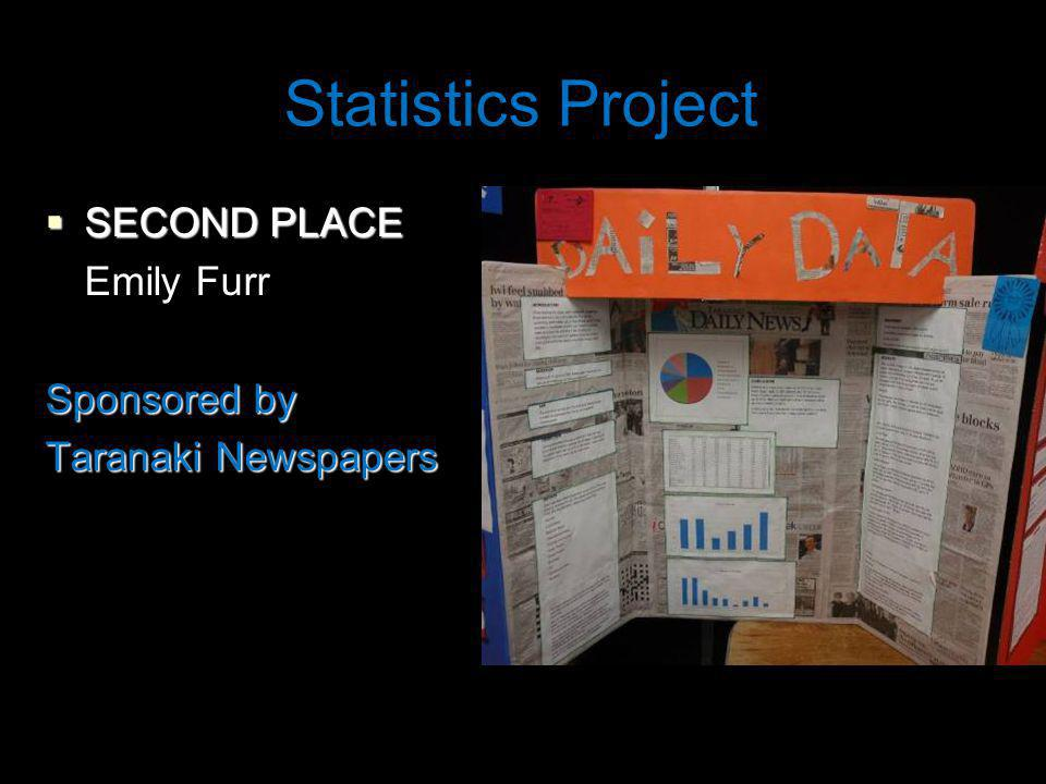 Statistics Project SECOND PLACE SECOND PLACE Emily Furr Sponsored by Taranaki Newspapers