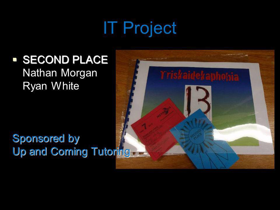 IT Project SECOND PLACE SECOND PLACE Nathan Morgan Ryan White Sponsored by Up and Coming Tutoring
