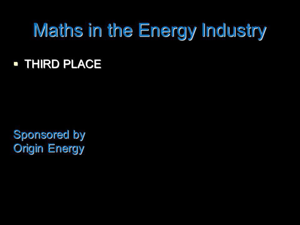 Maths in the Energy Industry THIRD PLACE THIRD PLACE Sponsored by Origin Energy