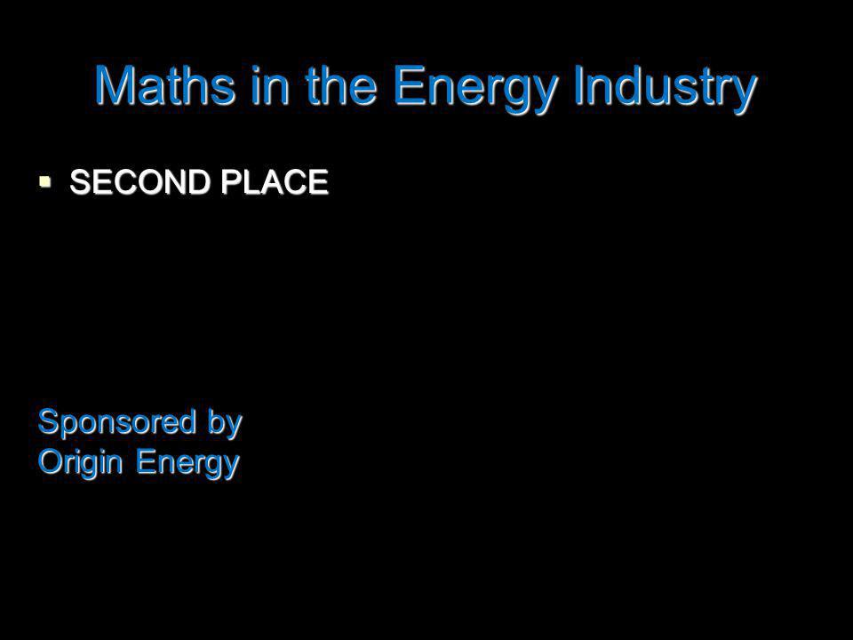 Maths in the Energy Industry SECOND PLACE SECOND PLACE Sponsored by Origin Energy