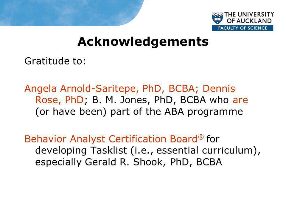 Acknowledgements Gratitude to: Angela Arnold-Saritepe, PhD, BCBA; Dennis Rose, PhD; B.