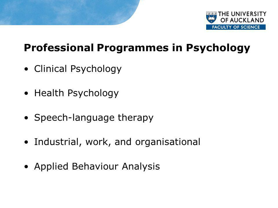 Professional Programmes in Psychology Clinical Psychology Health Psychology Speech-language therapy Industrial, work, and organisational Applied Behav