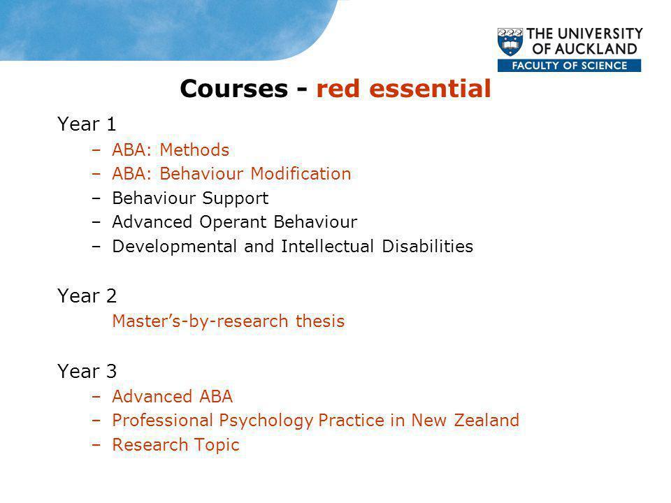 Courses - red essential Year 1 –ABA: Methods –ABA: Behaviour Modification –Behaviour Support –Advanced Operant Behaviour –Developmental and Intellectu