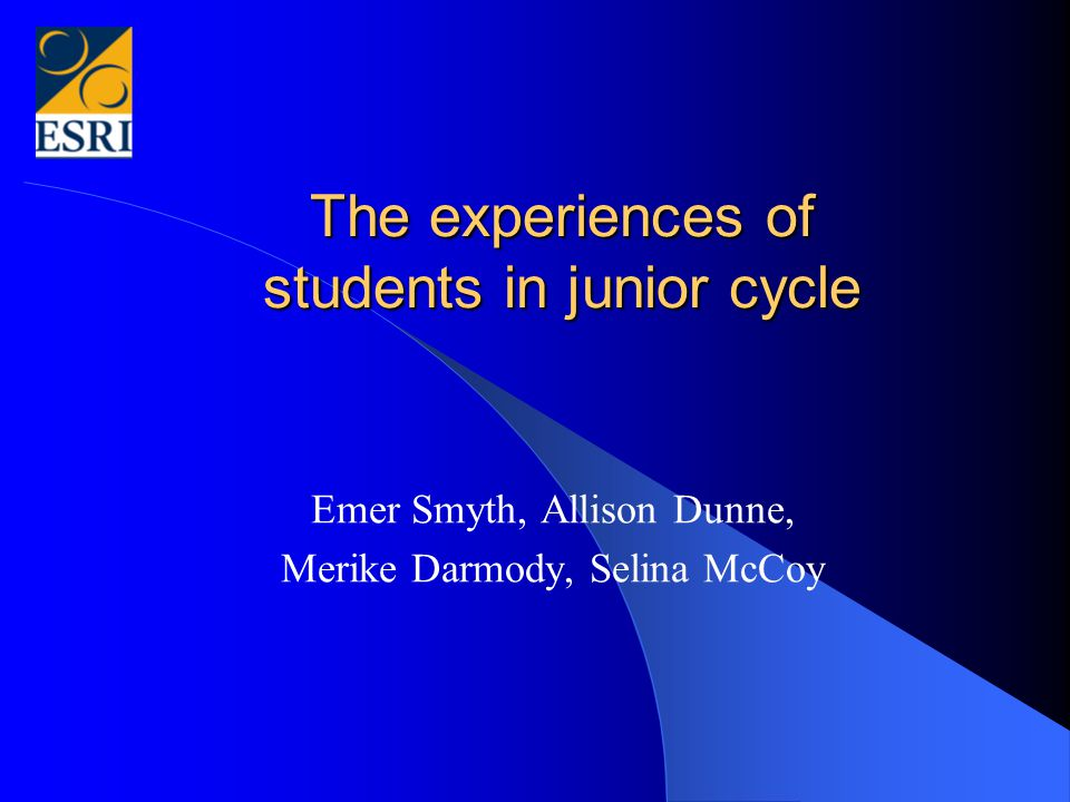 The experiences of students in junior cycle Emer Smyth, Allison Dunne, Merike Darmody, Selina McCoy