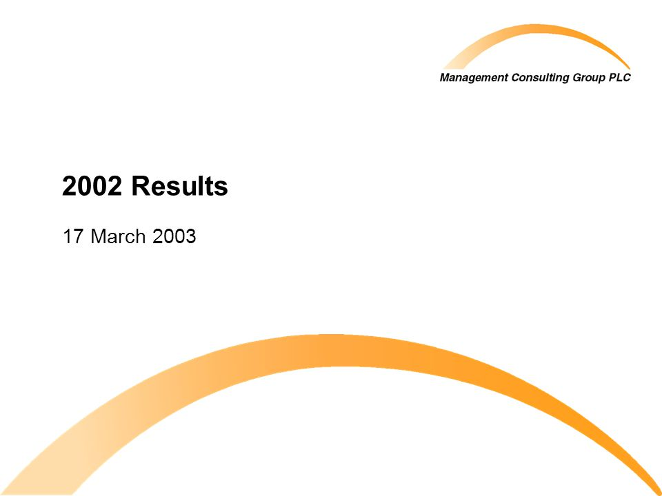 © 2003 Management Consulting Group PLC All rights reserved 2002 Final Results.ppt 2 Agenda Introduction 2002 highlights Profit and loss account Balance sheet Issues Outlook