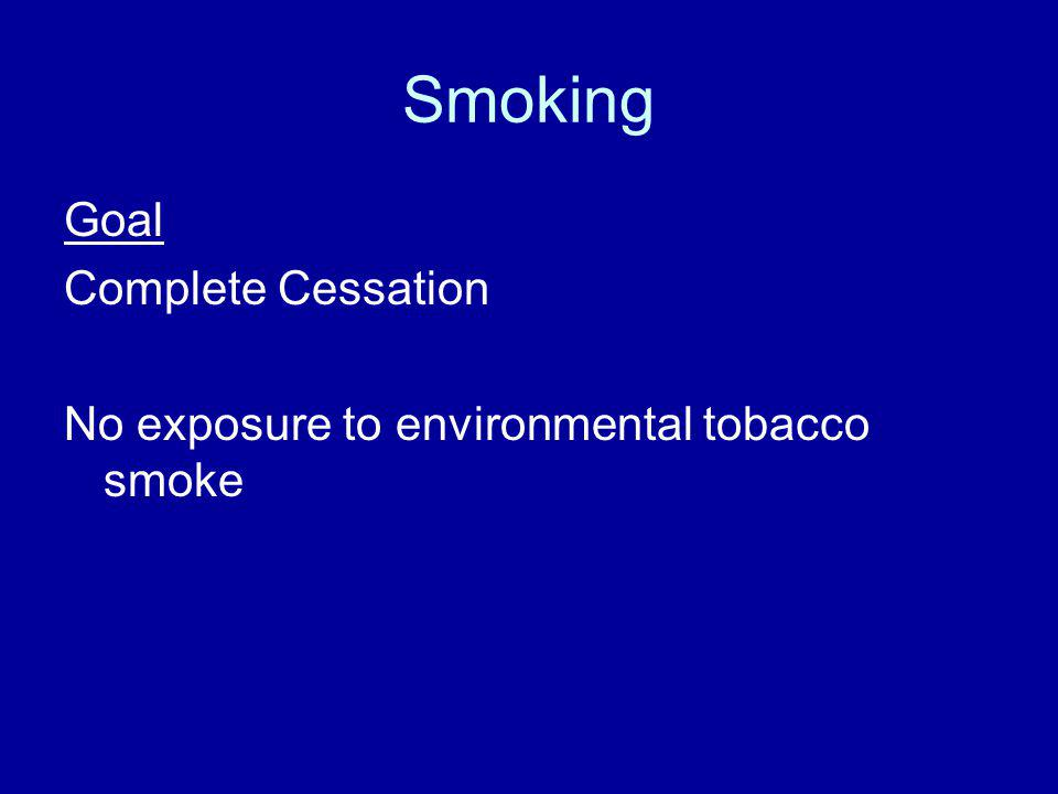 Smoking Goal Complete Cessation No exposure to environmental tobacco smoke