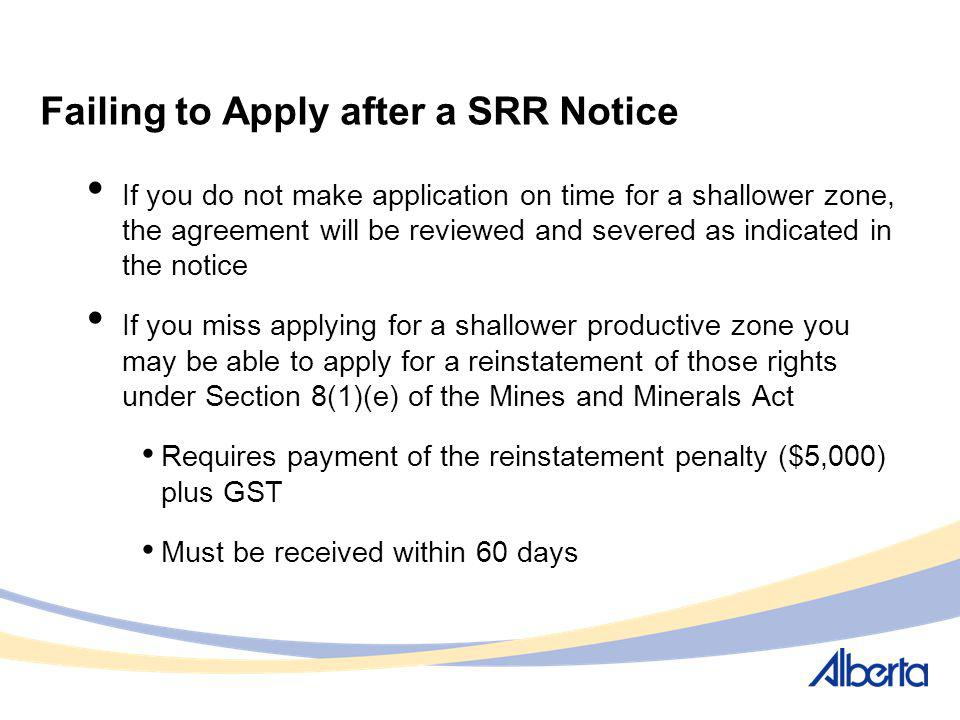 Failing to Apply after a SRR Notice If you do not make application on time for a shallower zone, the agreement will be reviewed and severed as indicat