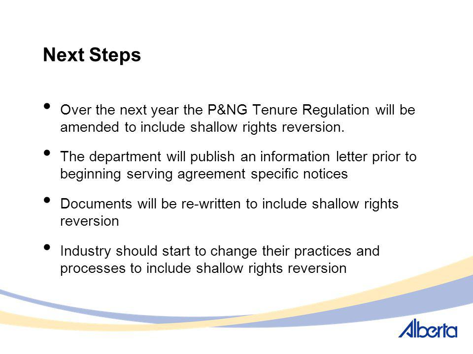 Next Steps Over the next year the P&NG Tenure Regulation will be amended to include shallow rights reversion.
