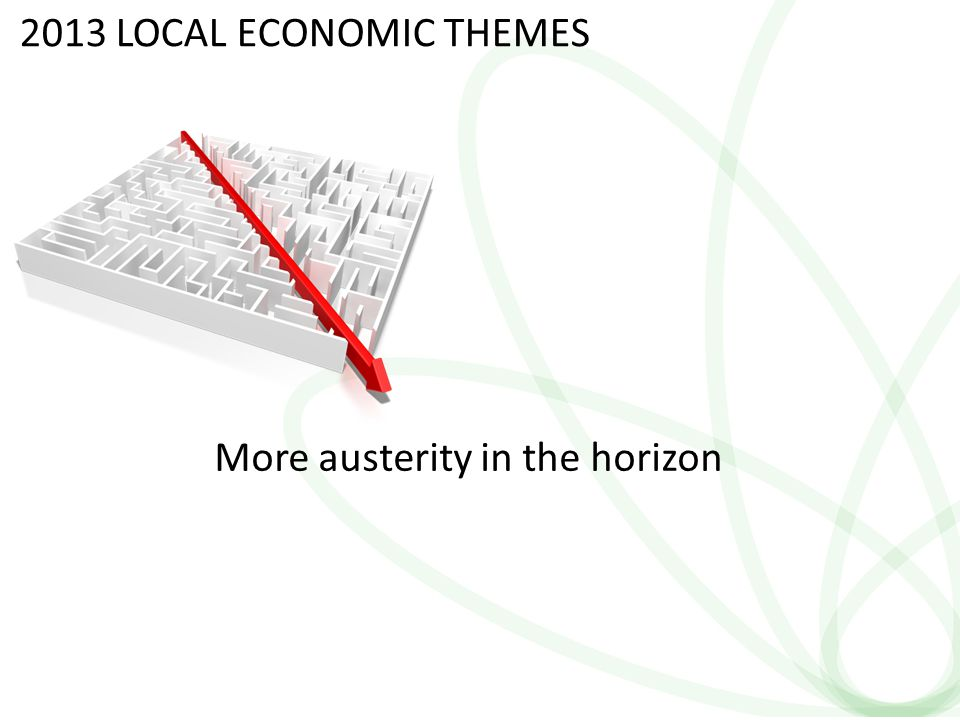2 More austerity in the horizon 2013 LOCAL ECONOMIC THEMES