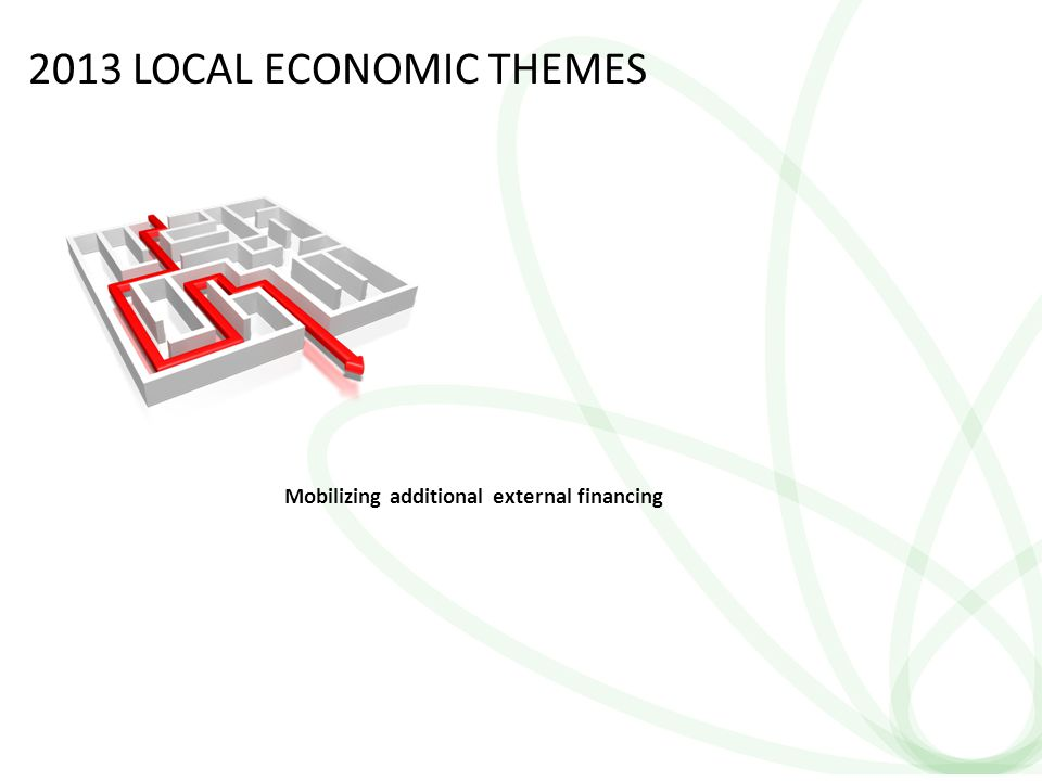 9 2013 LOCAL ECONOMIC THEMES Mobilizing additional external financing