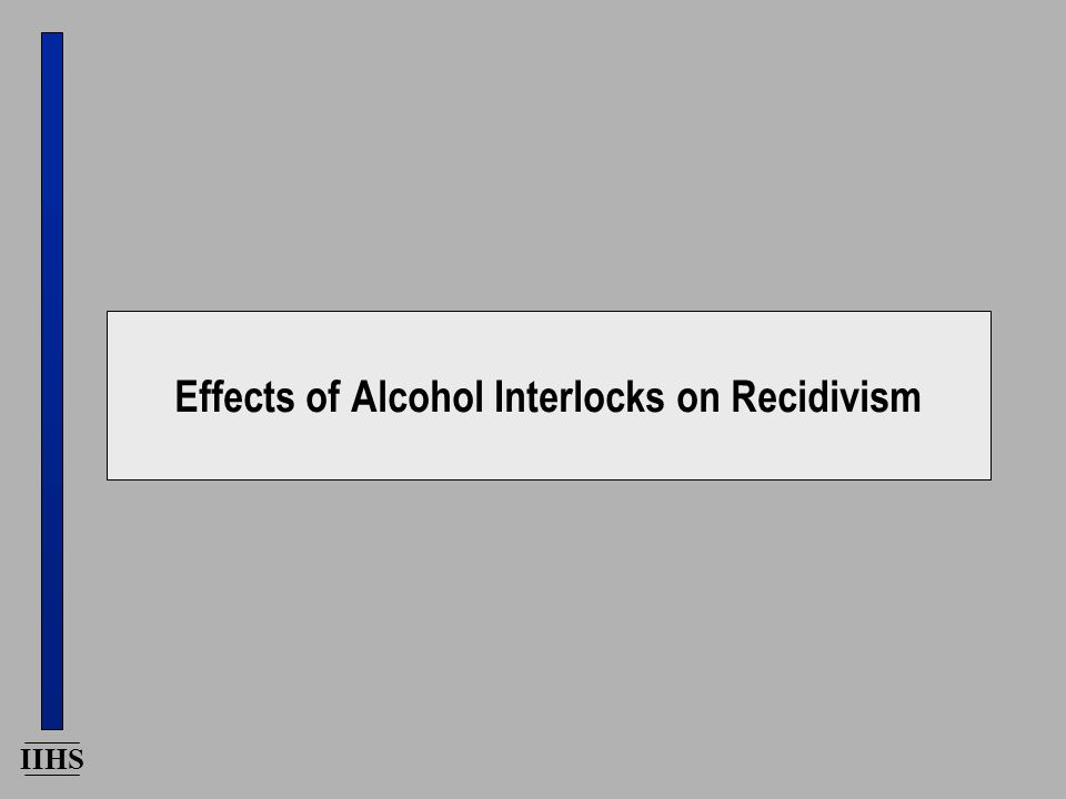 IIHS Effects of Alcohol Interlocks on Recidivism