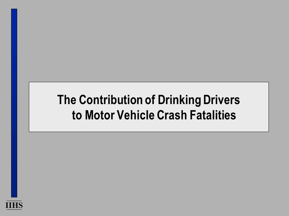 IIHS The Contribution of Drinking Drivers to Motor Vehicle Crash Fatalities