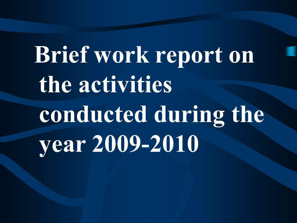 Brief work report on the activities conducted during the year 2009-2010