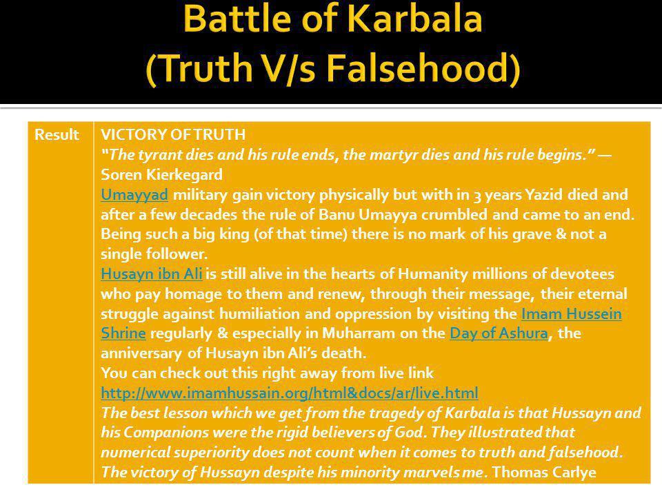 ResultVICTORY OF TRUTH The tyrant dies and his rule ends, the martyr dies and his rule begins. Soren Kierkegard UmayyadUmayyad military gain victory p