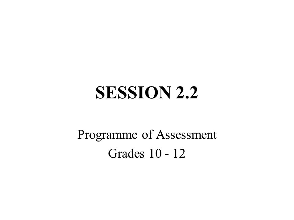 Programme of Assessment Grades 10 - 12 Outcome To provide an overview of assessment requirements for Grades 10 - 12