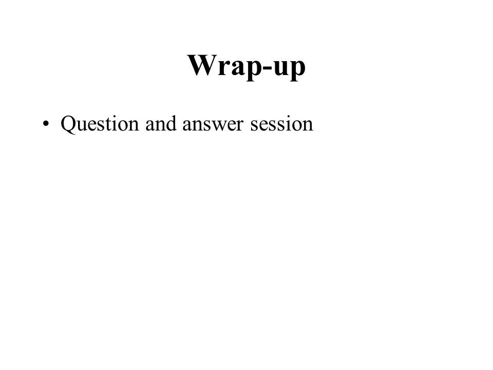 Wrap-up Question and answer session