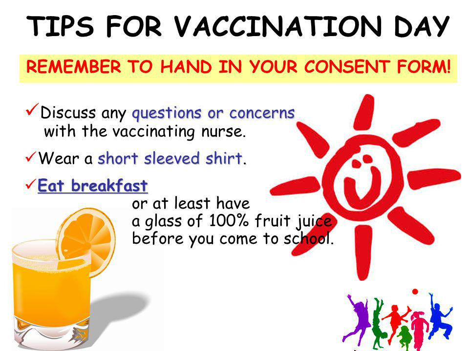 TIPS FOR VACCINATION DAY REMEMBER TO HAND IN YOUR CONSENT FORM! questions or concerns Discuss any questions or concerns with the vaccinating nurse. sh