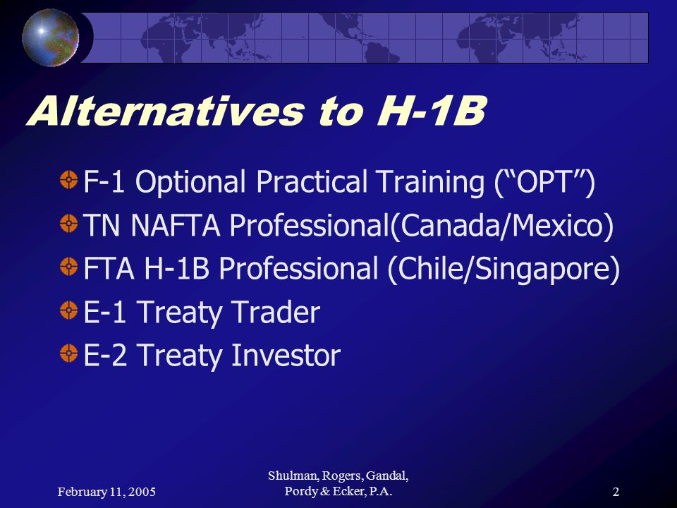 February 11, 2005 Shulman, Rogers, Gandal, Pordy & Ecker, P.A.13 Alternatives to H-1B E-1 Special Requirements Trade Exchange, purchase, or sale of goods, services or technology Substantial No minimum dollar threshold Volume of trade Number of transactions Includes binding contracts Continued course of trade