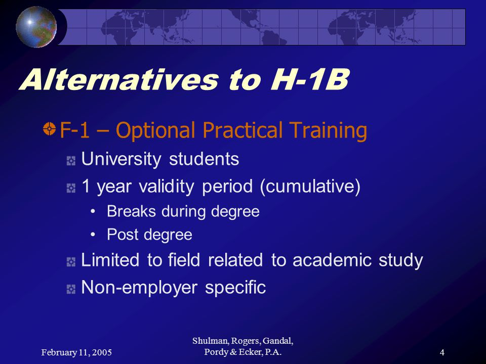 February 11, 2005 Shulman, Rogers, Gandal, Pordy & Ecker, P.A.5 Alternatives to H-1B F-1 – Optional Practical Training Impact of future expirations F-1 60 day grace period Without employment authorization Past FYs CIS Cap Gap regulation for F-1 with D/S Maintenance of valid status