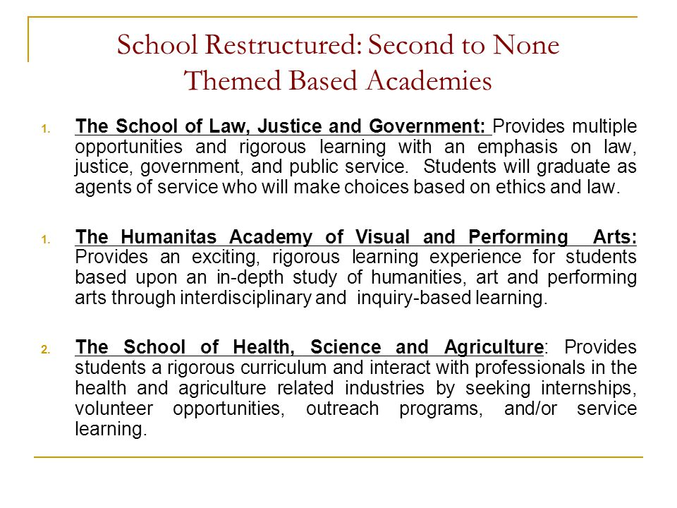 School Restructured: Second to None Themed Based Academies 1. The School of Law, Justice and Government: Provides multiple opportunities and rigorous