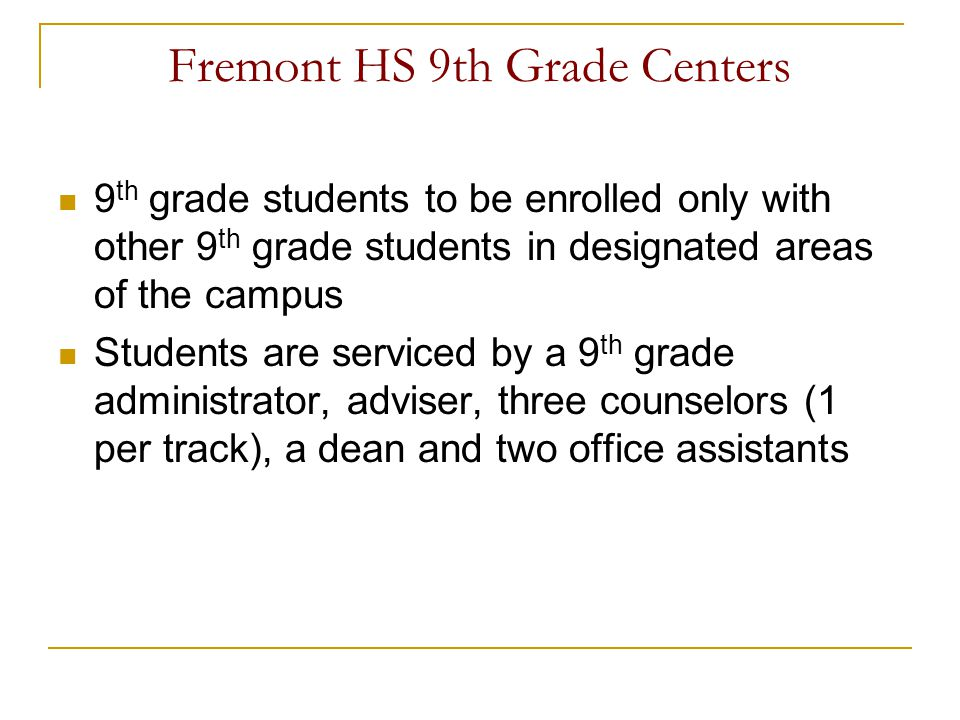 Fremont HS 9th Grade Centers 9 th grade students to be enrolled only with other 9 th grade students in designated areas of the campus Students are ser