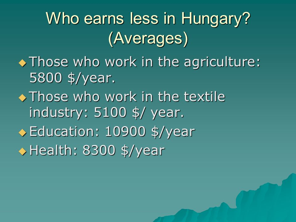 Who earns less in Hungary. (Averages) Those who work in the agriculture: 5800 $/year.