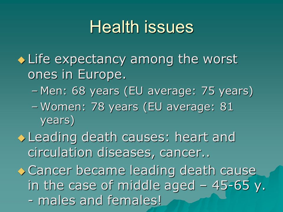 Health issues Life expectancy among the worst ones in Europe.