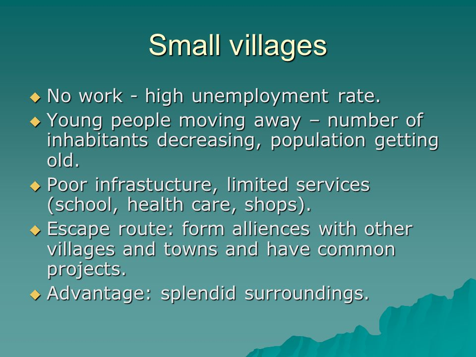 Small villages No work - high unemployment rate. No work - high unemployment rate.