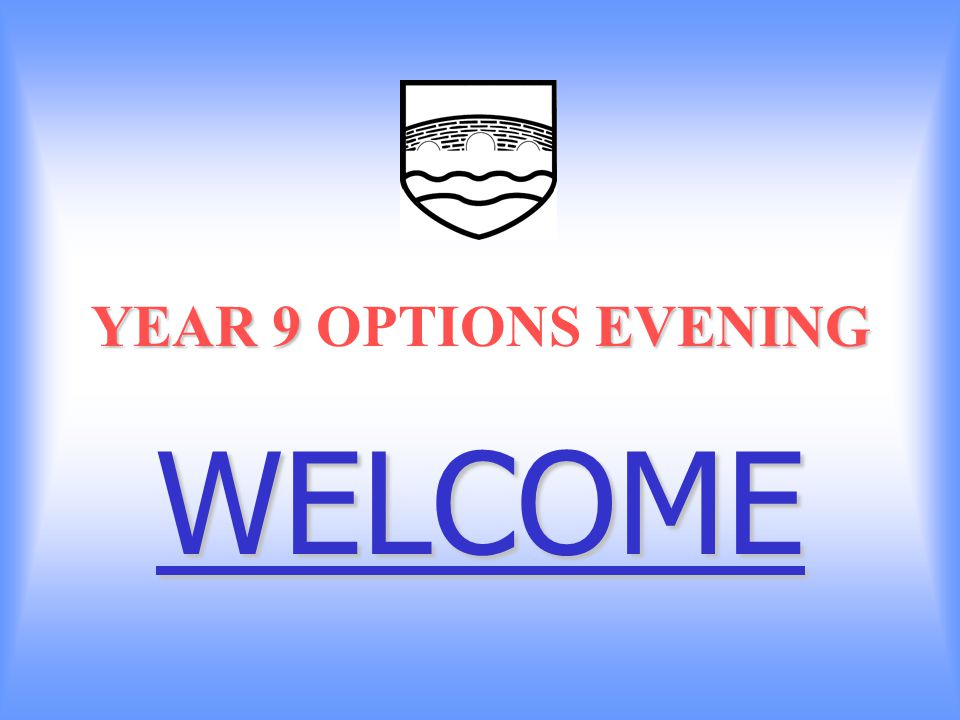 YEAR 9 EVENING YEAR 9 OPTIONS EVENING WELCOME