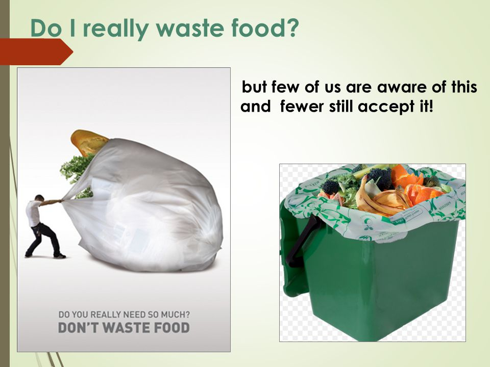 Do I really waste food? We all do… but few of us are aware of this and fewer still accept it!