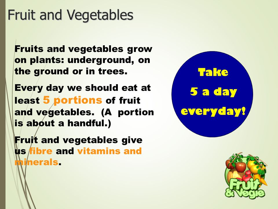 Fruit and Vegetables Fruits and vegetables grow on plants: underground, on the ground or in trees.