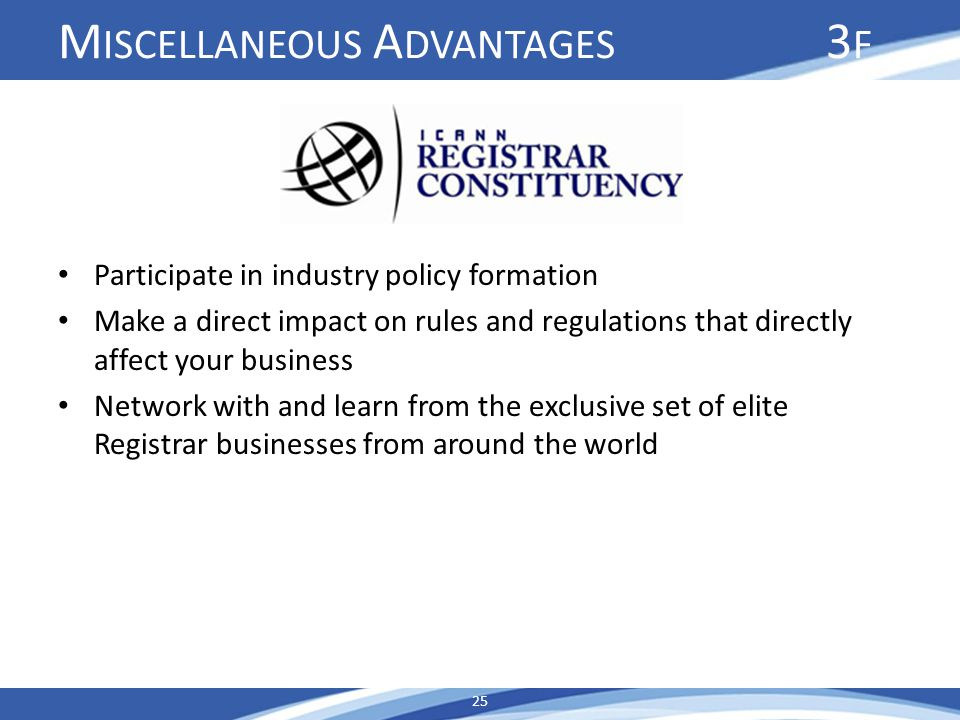 M ISCELLANEOUS A DVANTAGES 3 F Participate in industry policy formation Make a direct impact on rules and regulations that directly affect your busine