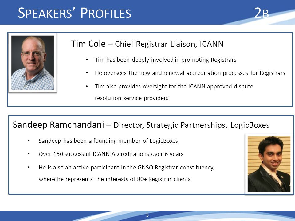 S PEAKERS P ROFILES 2 B Tim Cole – Chief Registrar Liaison, ICANN Tim has been deeply involved in promoting Registrars He oversees the new and renewal