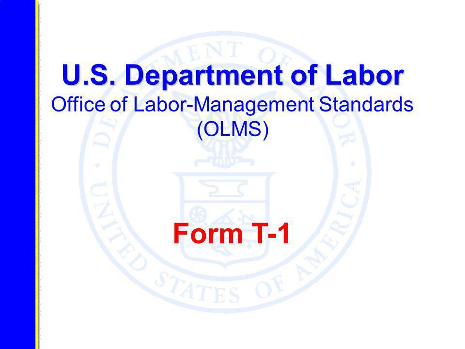 U.S. Department of Labor U.S. Department of Labor Office of Labor-Management Standards (OLMS) Form T-1