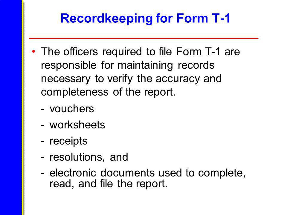 Recordkeeping for Form T-1 -vouchers -worksheets -receipts -resolutions, and -electronic documents used to complete, read, and file the report.